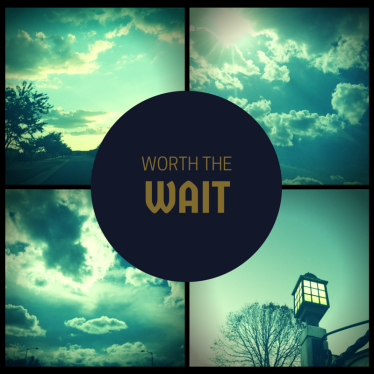 -worth the wait-  Find out more at- GiveLoveLiveMore.com #courage #wait #faith #will