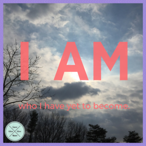 I AM who I have yet to become.  #GiveLoveLiveMore (2)