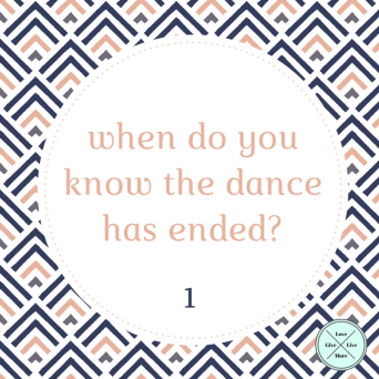 when do you know the dance has ended- pt 1