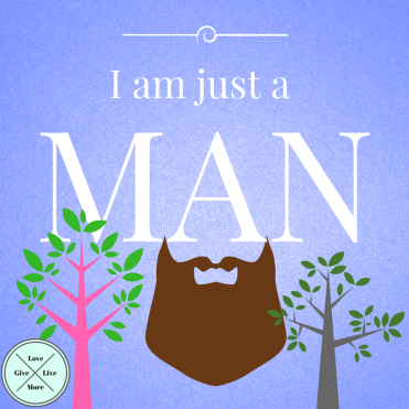 I am just a man.