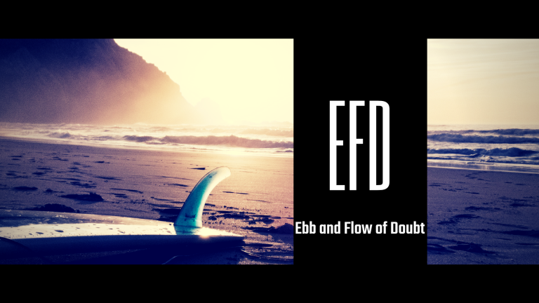 E.F.D. (The Ebbs and Flow of Doubt)