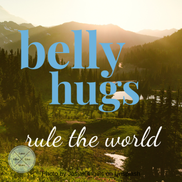Belly hugs rule the world